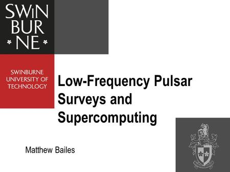 Low-Frequency Pulsar Surveys and Supercomputing Matthew Bailes.