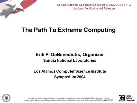 Erik P. DeBenedictis, Organizer Sandia National Laboratories Los Alamos Computer Science Institute Symposium 2004 The Path To Extreme Computing Sandia.