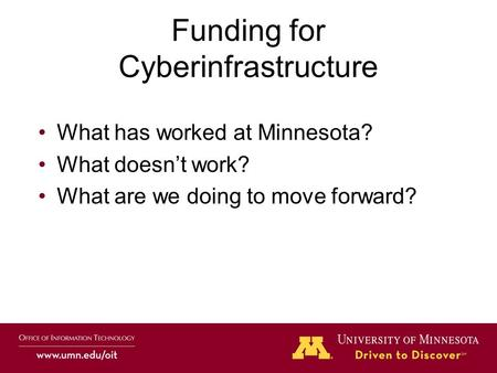 Funding for Cyberinfrastructure What has worked at Minnesota? What doesn't work? What are we doing to move forward?