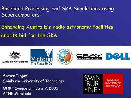 Baseband Processing and SKA Simulations using Supercomputers: Enhancing Australia's radio astronomy facilities and its bid for the SKA Steven Tingay Swinburne.