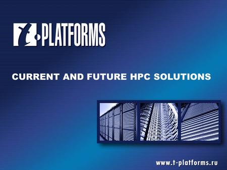 CURRENT AND FUTURE HPC SOLUTIONS. T-PLATFORMS  Russia's leading developer of turn-key solutions for supercomputing  Privately owned  140+ employees.