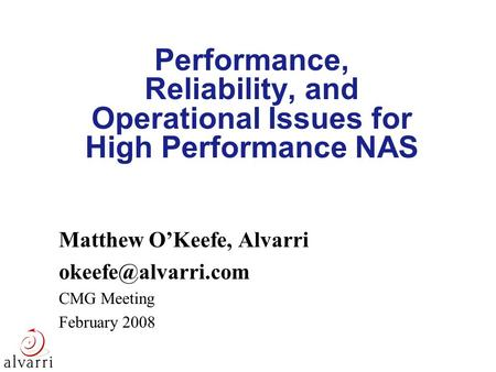 Performance, Reliability, and Operational Issues for High Performance NAS Matthew O'Keefe, Alvarri CMG Meeting February 2008.
