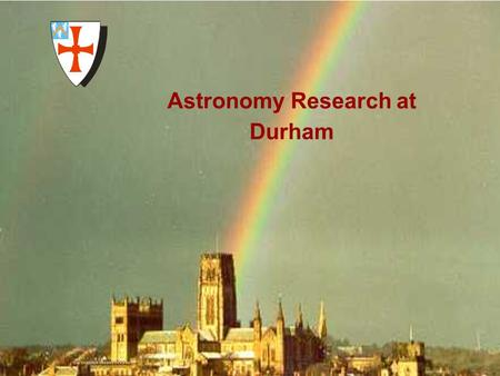 University of Durham Institute for Computational Cosmology Astronomy Research at Durham.