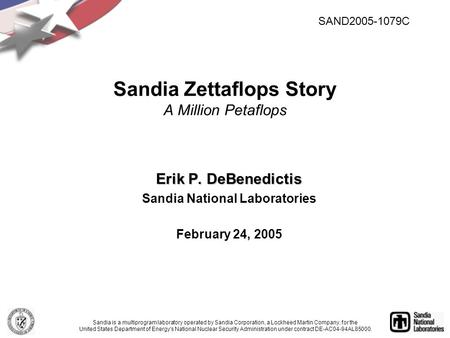 Erik P. DeBenedictis Sandia National Laboratories February 24, 2005 Sandia Zettaflops Story A Million Petaflops Sandia is a multiprogram laboratory operated.
