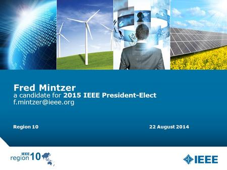 12-CRS-0106 REVISED 8 FEB 2013 5/3/20151 Fred Mintzer a candidate for 2015 IEEE President-Elect Region 10 22 August 2014.