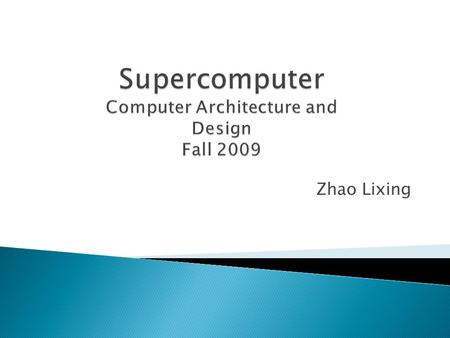 Zhao Lixing.  A supercomputer is a computer that is at the frontline of current processing capacity, particularly speed of calculation.  Supercomputers.
