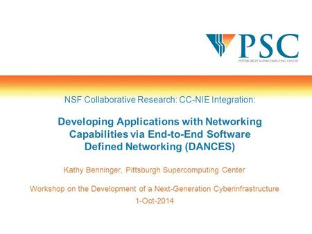 Kathy Benninger, Pittsburgh Supercomputing Center Workshop on the Development of a Next-Generation Cyberinfrastructure 1-Oct-2014 NSF Collaborative Research: