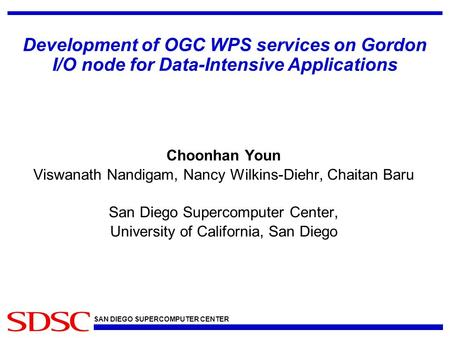 SAN DIEGO SUPERCOMPUTER CENTER Choonhan Youn Viswanath Nandigam, Nancy Wilkins-Diehr, Chaitan Baru San Diego Supercomputer Center, University of California,