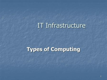 1 IT Infrastructure Types of Computing. What is a Supercomputer? Supercomputer is a broad term for one of the fastest computer currently available. Super.