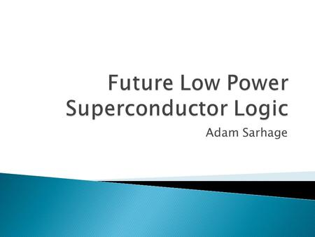 Adam Sarhage.  Current CMOS technology is reaching its theoretical limits for operating speed, and the next generation of supercomputers could require.