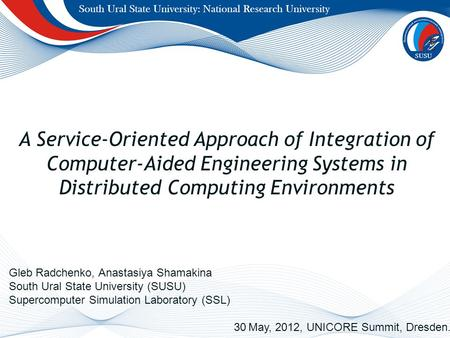 A Service-Oriented Approach of Integration of Computer-Aided Engineering Systems in Distributed Computing Environments Gleb Radchenko, Anastasiya Shamakina.