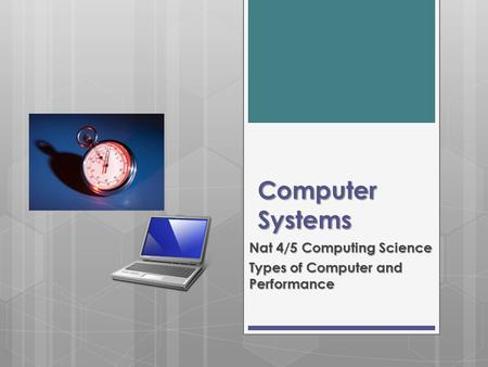 Computer Systems Nat 4/5 Computing Science Types of Computer and Performance.