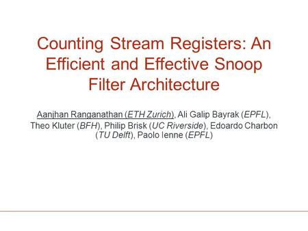 Counting Stream Registers: An Efficient and Effective Snoop Filter Architecture Aanjhan Ranganathan (ETH Zurich), Ali Galip Bayrak (EPFL), Theo Kluter.