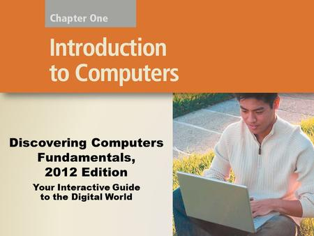 Your Interactive Guide to the Digital World Discovering Computers Fundamentals, 2012 Edition.