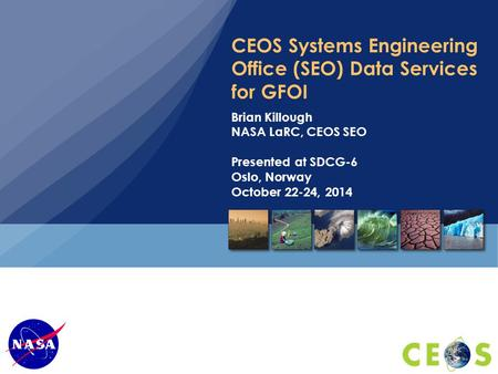CEOS Systems Engineering Office (SEO) Data Services for GFOI Brian Killough NASA LaRC, CEOS SEO Presented at SDCG-6 Oslo, Norway October 22-24, 2014.