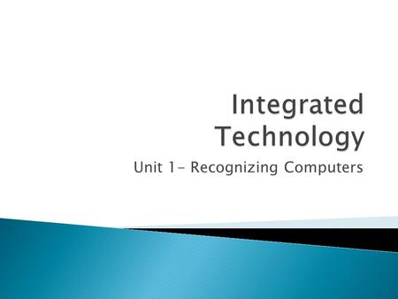 Unit 1- Recognizing Computers.  Understand the importance of computers  Identify significant times in computer history  Describe how all computers.