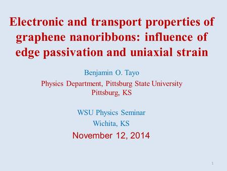 Electronic and transport properties of graphene nanoribbons: influence of edge passivation and uniaxial strain Benjamin O. Tayo Physics Department, Pittsburg.