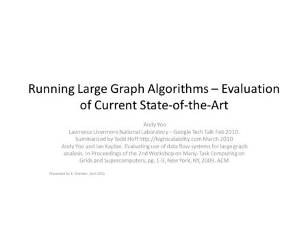 Running Large Graph Algorithms – Evaluation of Current State-of-the-Art Andy Yoo Lawrence Livermore National Laboratory – Google Tech Talk Feb 2010. Summarized.