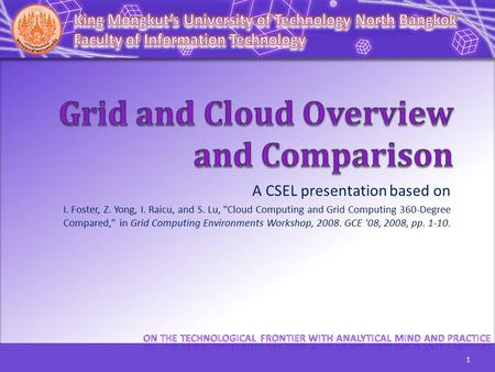 A CSEL presentation based on I. Foster, Z. Yong, I. Raicu, and S. Lu, Cloud Computing and Grid Computing 360-Degree Compared, in Grid Computing Environments.
