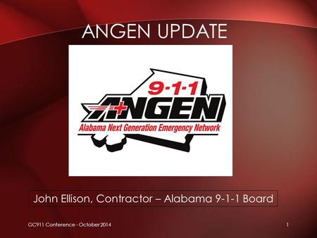 ANGEN UPDATE GC911 Conference - October 20141 John Ellison, Contractor – Alabama 9-1-1 Board.