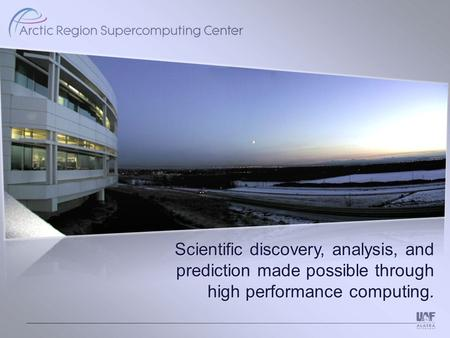 Scientific discovery, analysis, and prediction made possible through high performance computing. Scientific discovery, analysis, and prediction made possible.