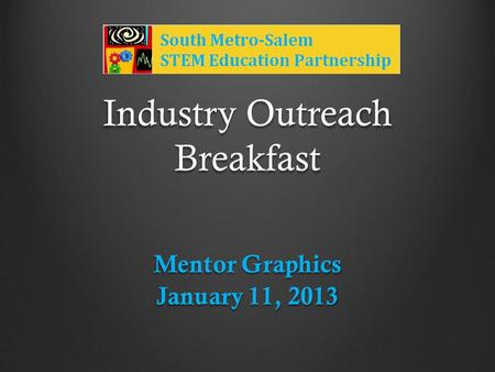Industry Outreach Breakfast Mentor Graphics January 11, 2013.