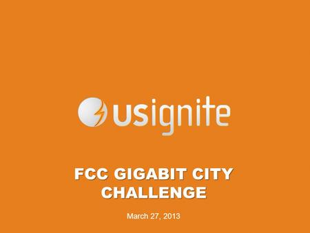FCC GIGABIT CITY CHALLENGE March 27, 2013. new worlds in telephony, television, publishing, commerce and social interactivity. Today, while investing.