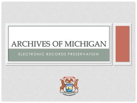ELECTRONIC RECORDS PRESERVATION ARCHIVES OF MICHIGAN.