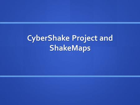 CyberShake Project and ShakeMaps. CyberShake Project CyberShake is a SCEC research project that is a physics-based high performance computational approach.