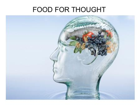 FOOD FOR THOUGHT. What food does the brain need? Our brains weigh ~ 1.4 kg = 2% of body weight The brain requires 20% of resting metabolic consumption.