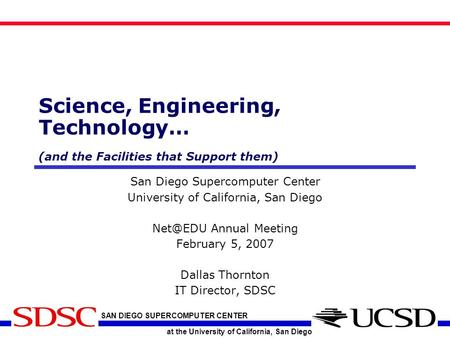 SAN DIEGO SUPERCOMPUTER CENTER at the University of California, San Diego Science, Engineering, Technology… (and the Facilities that Support them) San.