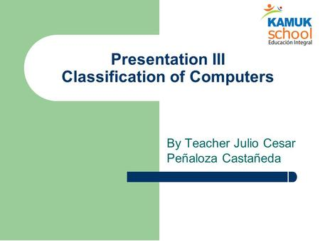 Presentation III Classification of Computers By Teacher Julio Cesar Peñaloza Castañeda.