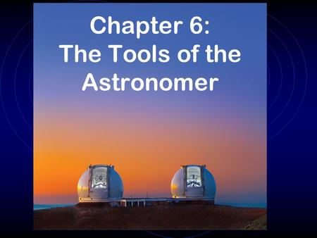 Chapter 6: The Tools of the Astronomer