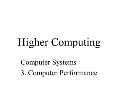 Higher Computing Computer Systems 3. Computer Performance.