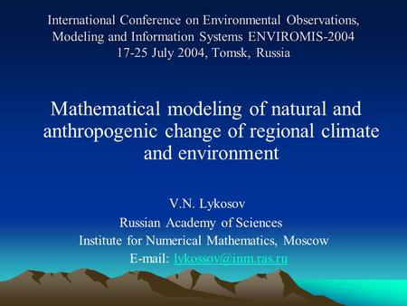 International Conference on Environmental Observations, Modeling and Information Systems ENVIROMIS-2004 17-25 July 2004, Tomsk, Russia Mathematical modeling.