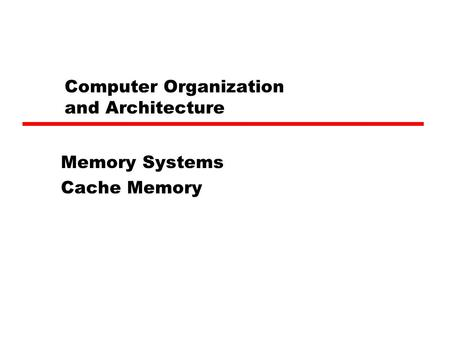 Computer Organization and Architecture Memory Systems Cache Memory.