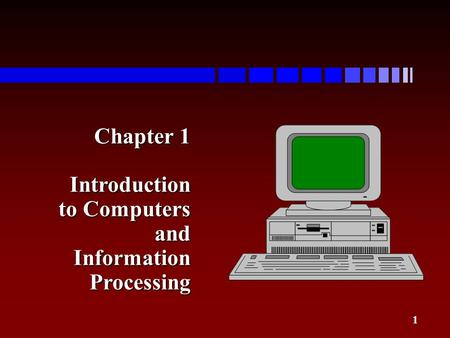 Chapter 1 Introduction to <strong>Computers</strong> <strong>and</strong> Information Processing