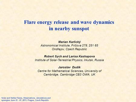 Flare energy release and wave dynamics in nearby sunspot Solar and Stellar Flares, Observations, simulations and synergies June 23 - 27, 2013, Prague,