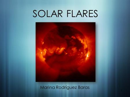 SOLAR FLARES Marina Rodríguez Baras 1. Solar activity Why do we study it? Close study of the internal processes of a star. Preventing the effects on the.
