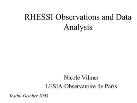 RHESSI Observations and Data Analysis Nicole Vilmer LESIA-Observatoire de Paris Tostip- October 2003.