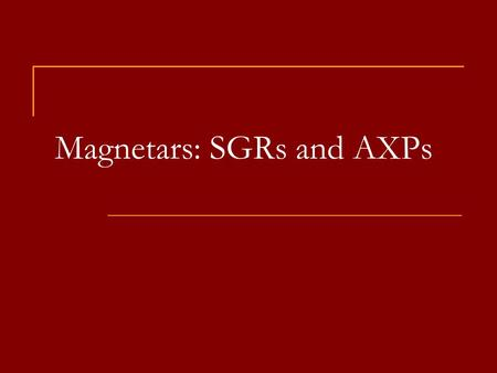 Magnetars: SGRs and AXPs. Magnetars in the Galaxy ~7 SGRs, ~12 AXPs, plus candidates, plus radio pulsars with high magnetic fields (about them see arXiv: