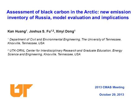 Assessment of black carbon in the Arctic: new emission inventory of Russia, model evaluation and implications Kan Huang 1, Joshua S. Fu 1,2, Xinyi Dong.