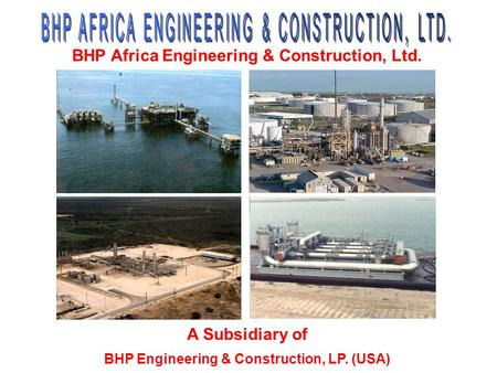 BHP Africa Engineering & Construction, Ltd. A Subsidiary of BHP Engineering & Construction, LP. (USA)