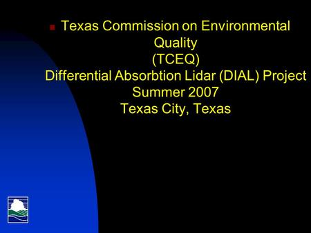 Texas Commission on Environmental Quality (TCEQ) Differential Absorbtion Lidar (DIAL) Project Summer 2007 Texas City, Texas.