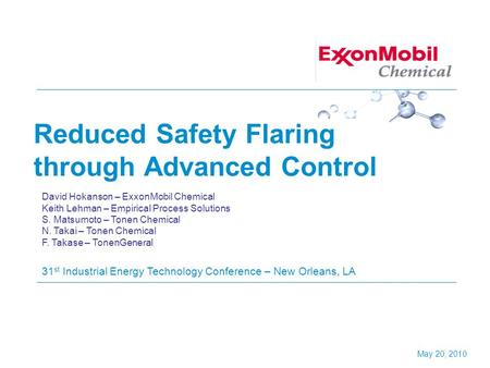 Reduced Safety Flaring through Advanced Control 31 st Industrial Energy Technology Conference – New Orleans, LA David Hokanson – ExxonMobil Chemical Keith.