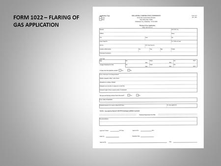 FORM 1022 – FLARING OF GAS APPLICATION. This presentation will assist you in the completion of the Form 1022. The flaring of gas application. Date of.