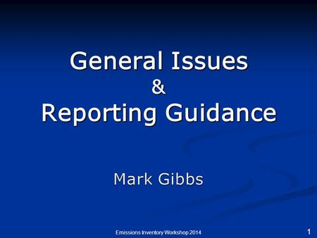 General Issues & Reporting Guidance Emissions Inventory Workshop 2014 1.