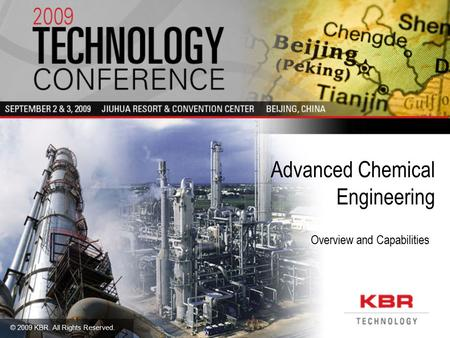 © 2009 KBR. All Rights Reserved. Advanced Chemical Engineering Overview and Capabilities.