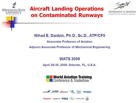 Nihad E. Daidzic, Ph.D., Sc.D., ATP/CFII Associate Professor of Aviation Adjunct Associate Professor of Mechanical Engineering WATS 2009 April 28-30, 2009,