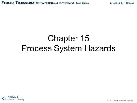 © 2012 Delmar, Cengage Learning Chapter 15 Process System Hazards.